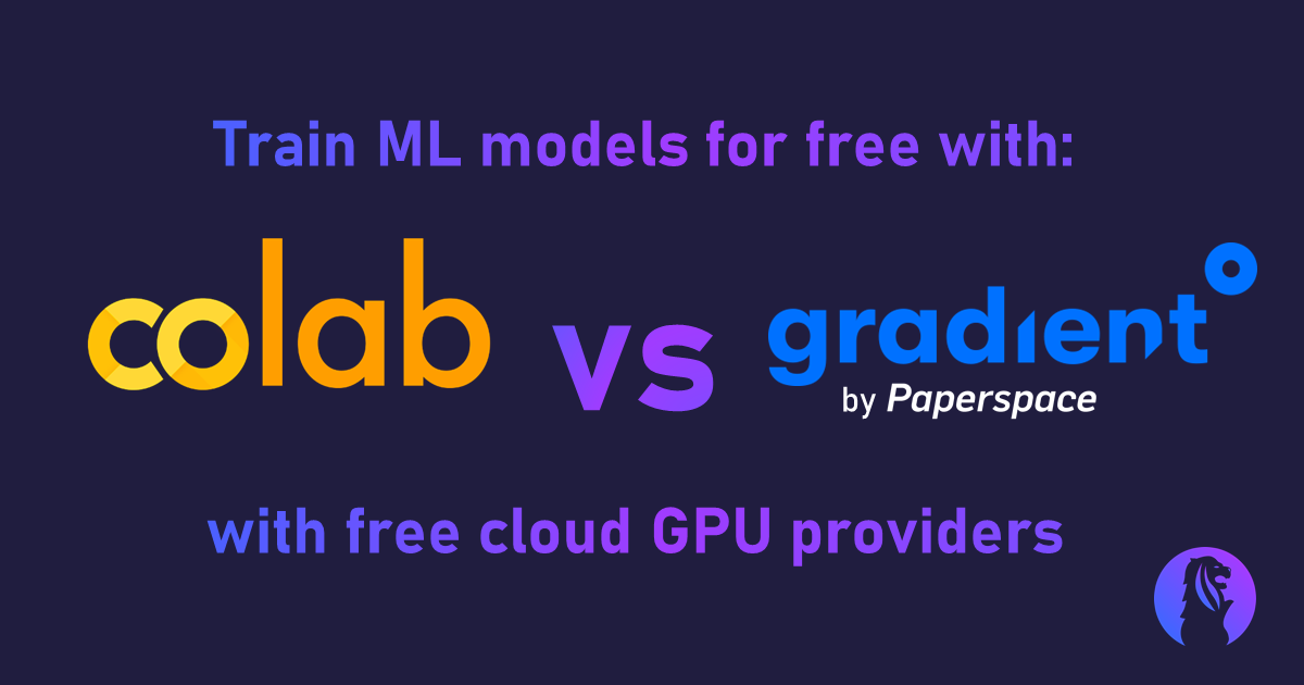 Is Google Colab or Paperspace Gradient better for training ML models in the cloud on free GPUs? We say use both.